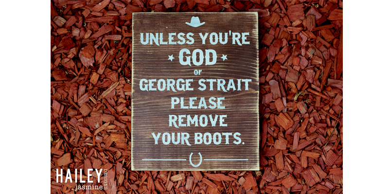 Unless You're God or George Strait Please Remove Your Boots